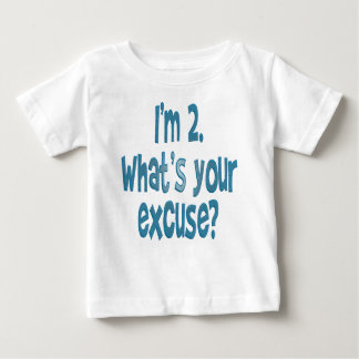 I'm 2. What's your excuse? Baby T-Shirt