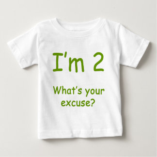 I'm 2 What's Your Excuse? Baby T-Shirt