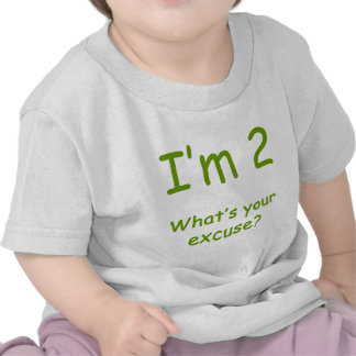 I'm 2 What's Your Excuse? Tshirt