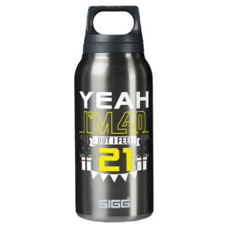 Im 40 But I Feel 21 Funny 40th Birthday Insulated Water Bottle