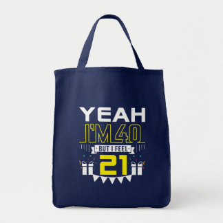 Im 40 But I Feel 21 Funny 40th Birthday Tote Bag