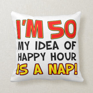 I'm 50 Happy Hour Is A Nap Gag Gift Cushion