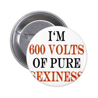 I'm 600 Volts Of Pure Sexiness 6 Cm Round Badge
