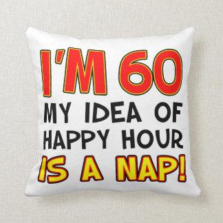 I'm 60 Happy Hour Is A Nap gag gift Cushion