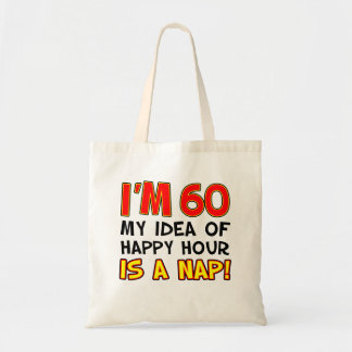I'm 60 Happy Hour Is Nap Tote Bag