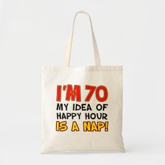 I'm 70 Happy Hour Is Nap Tote Bag