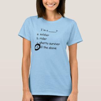 I'm a ____?, a. soldierb. riderc. ghetto surviv... T-Shirt