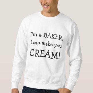 I'm a BAKER, , I can make you, CREAM! Sweatshirt