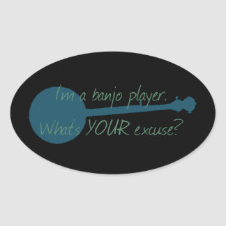I'm a Banjo Player, What's Your Excuse? Oval Sticker