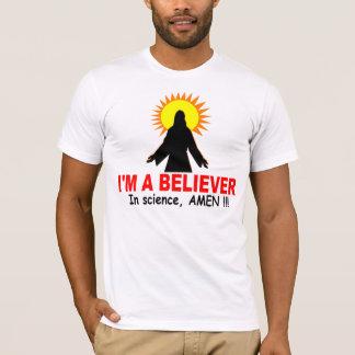 I'm a Believer, In science, AMEN !!! T-Shirt