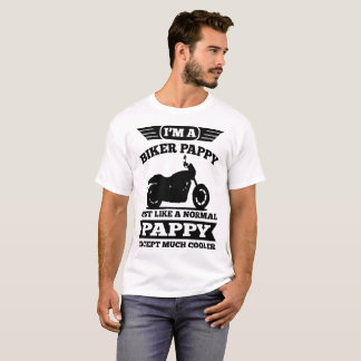 I'M A BIKER PAPPY JUST LIKE NORMAL PAPPY T-Shirt