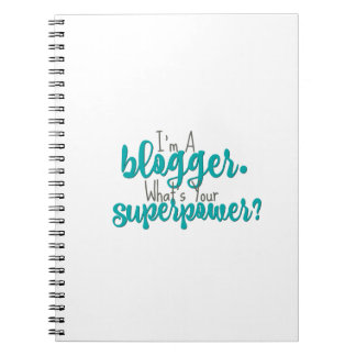 I'm A Blogger. What's Your Superpower? Notebooks
