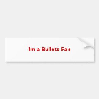 Im a Bullets Fan Car Bumper Sticker