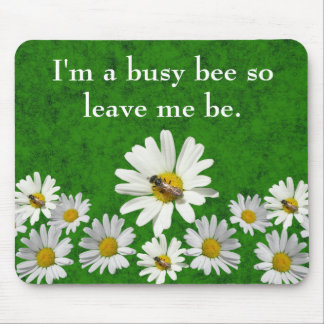 I'm a busy bee so leave me be mouse pad