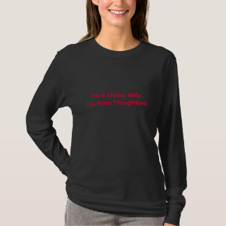 I'm a classy lady,       I'm from Houghton! T-Shirt