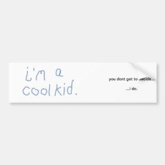im a cool kid bumper sticker