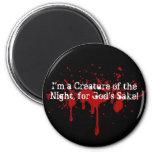 I'm a Creature of the Night for God's Sake!! Fridge Magnets