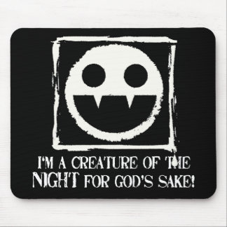 I'm a Creature of the Night for God's Sake!!!! Mouse Pad