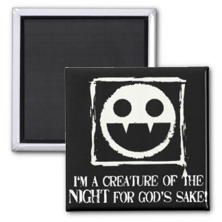 I'm a Creature of the Night for God's Sake!!!! Square Magnet