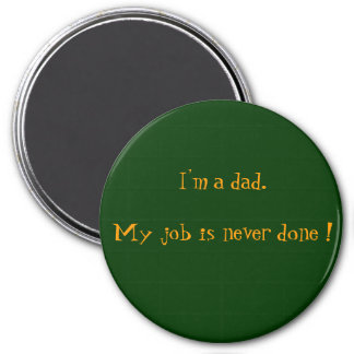 I'm a dad.My job is never done ! 7.5 Cm Round Magnet