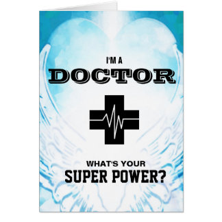 I'm a Doctor What's Your Super Power Card
