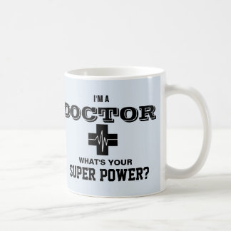 I'm a Doctor What's Your Super Power Coffee Mug