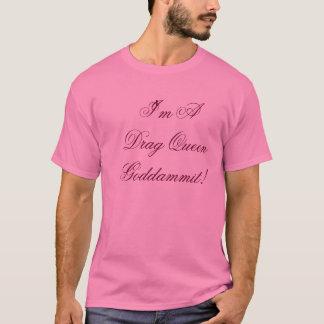 I'm A Drag Queen Goddammit! T-Shirt