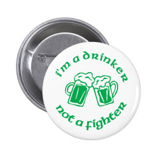 I'm A Drinker Not A Fighter Pinback Button