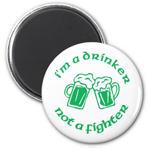 I'm A Drinker Not A Fighter Refrigerator Magnet