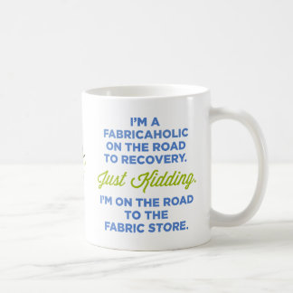 I'm A Fabricaholic On The Road To Recovery Mug