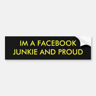 IM A FACEBOOK JUNKIE AND PROUD BUMPER STICKER