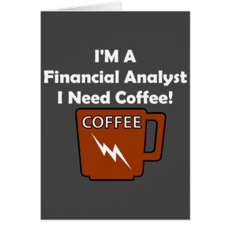 I'M A Financial Analyst, I Need Coffee! Card