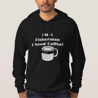 I'M A Fisherman, I Need Coffee! Hoodie