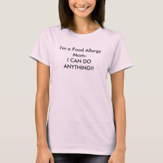 I'm a Food Allergy Mom-I CAN DO ANYTHING!! T-Shirt