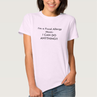I'm a Food Allergy Mom-I CAN DO ANYTHING!! Tee Shirt