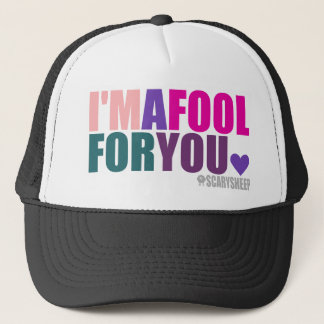 I'm A Fool For You Trucker Hat