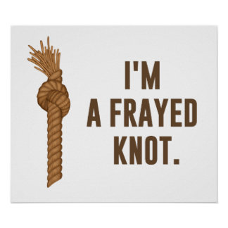 I'm a Frayed Knot Poster