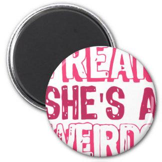 i'm a FREAK she's a WEIRDO .. Magnet