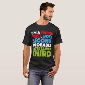 I'm a friend first, a boss second T-Shirt