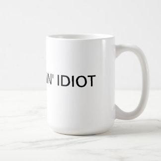 I'm a fuckin' idiot mug