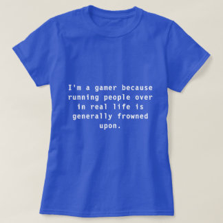 I'm a gamer because... women's t-shirt