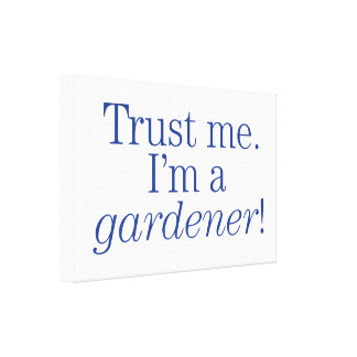 I'm a Gardener Canvas Print
