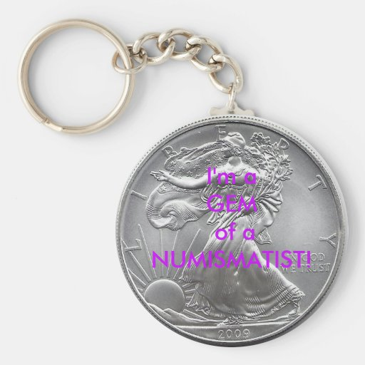 I'm a GEM of a NUMISMATIST! Keychain