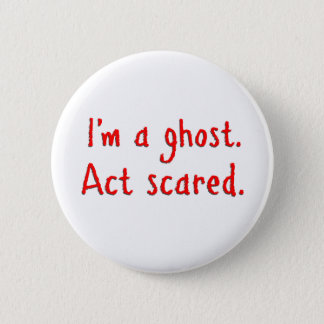 I'm a ghost. 6 cm round badge