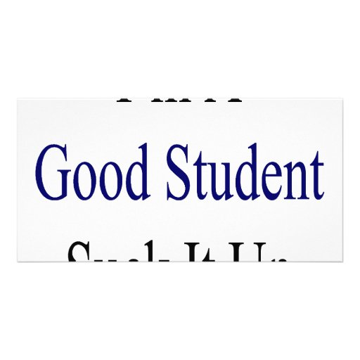 I'm A Good Student Suck It Up Photo Card Template