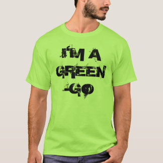 I'M A GREEN-GO T-Shirt
