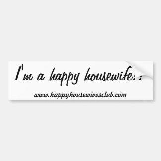 I'm a happy housewife!! Bumper sticker