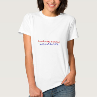 """I'm a hockey mom too!"" McCain-Palin 2008 Tee Shirts"