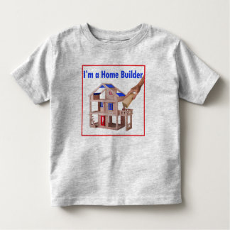 I'm a Home Builder Toddler T-Shirt