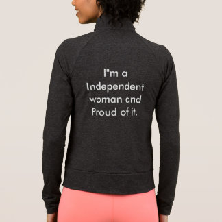I'm a Independent woman an Proud of It. Jacket
